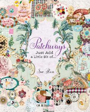 Patchways: Just Add a Little Bit Of... by Sue Ross